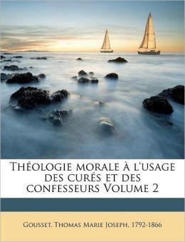 Th Ologie Morale L'Usage Des Cur S Et Des Confesseurs Volume 2
