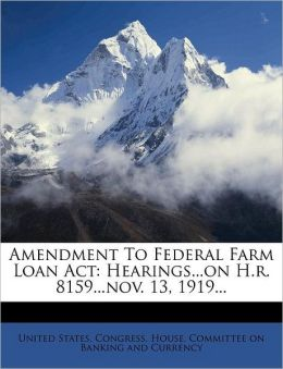 Amendment To Federal Farm Loan Act: Hearings...on H.r. 8159...nov. 13, 1919...