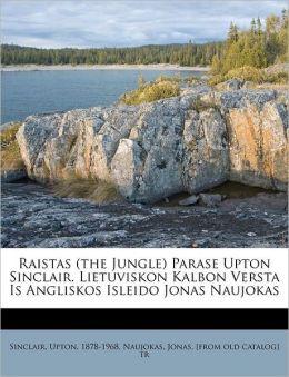 Raistas (the Jungle) Parase Upton Sinclair. Lietuviskon Kalbon Versta Is Angliskos Isleido Jonas Naujokas