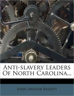 Anti-Slavery Leaders Of North Carolina...