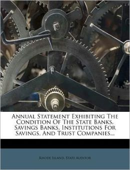 Annual Statement Exhibiting The Condition Of The State Banks, Savings Banks, Institutions For Savings, And Trust Companies...