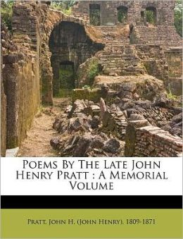 Poems By The Late John Henry Pratt: A Memorial Volume