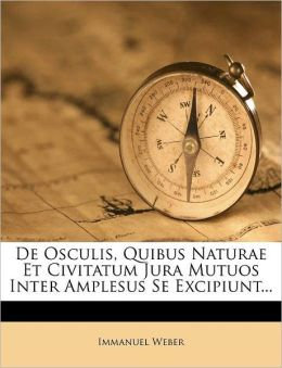 De Osculis, Quibus Naturae Et Civitatum Jura Mutuos Inter Amplesus Se Excipiunt...