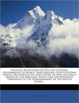 Political Reflections On The Late Colonial Governments