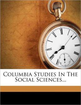 Columbia Studies In The Social Sciences...