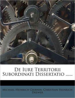 De Iure Territorii Subordinati Dissertatio ......