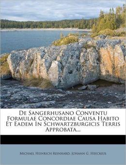 De Sangerhusano Conventu Formulae Concordiae Causa Habito Et Eadem In Schwartzburgicis Terris Approbata...