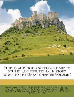 Studies And Notes Supplementary To Stubbs' Constitutional History Down To The Great Charter Volume 1