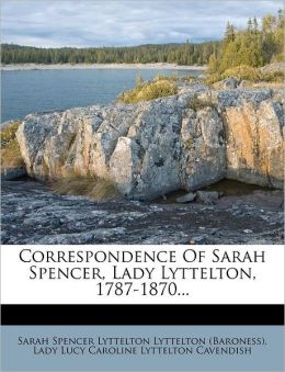 Correspondence Of Sarah Spencer, Lady Lyttelton, 1787-1870...