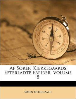 Af Soren Kierkegaards Efterladte Papirer, Volume 8