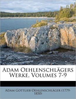 Adam Oehlenschl gers Werke, Volumes 7-9