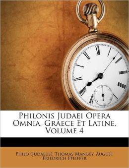 Philonis Judaei Opera Omnia, Graece Et Latine, Volume 4