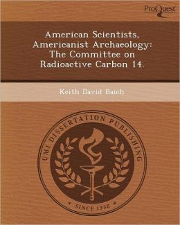 American Scientists, Americanist Archaeology: The Committee on Radioactive Carbon 14.