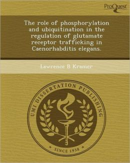 The role of phosphorylation and ubiquitination in the regulation of glutamate receptor trafficking in Caenorhabditis elegans.