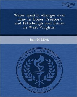 Water quality changes over time in Upper Freeport and Pittsburgh coal mines in West Virginia.