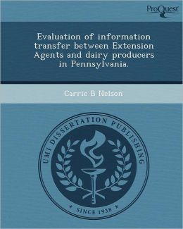 Evaluation of information transfer between Extension Agents and dairy producers in Pennsylvania.