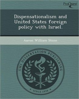 Dispensationalism and United States foreign policy with Israel.