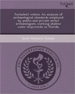 Turbulent waters: An analysis of archaeological standards employed by public and private sector archaeologists working shallow water shipwrecks in Florida.