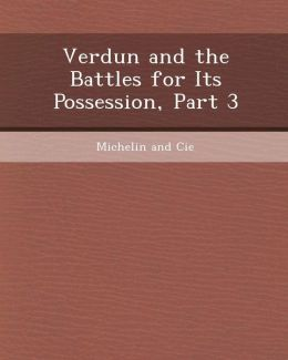 Verdun and the Battles for Its Possession, Part 3