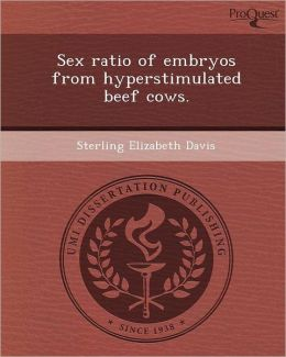Sex ratio of embryos from hyperstimulated beef cows.
