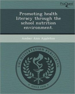 Promoting health literacy through the school nutrition environment.