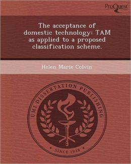 The acceptance of domestic technology: TAM as applied to a proposed classification scheme.