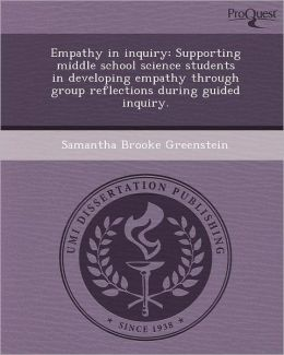 Empathy in inquiry: Supporting middle school science students in developing empathy through group reflections during guided inquiry.
