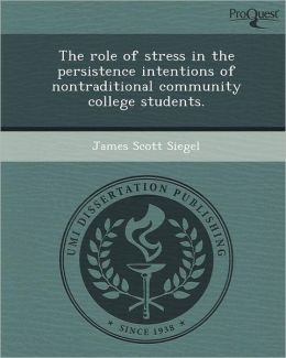 The role of stress in the persistence intentions of nontraditional community college students.