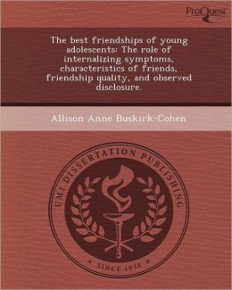 The best friendships of young adolescents: The role of internalizing symptoms, characteristics of friends, friendship quality, and observed disclosure.