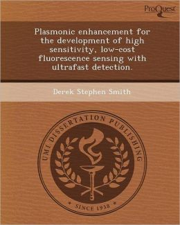 Plasmonic enhancement for the development of high sensitivity, low-cost fluorescence sensing with ultrafast detection.