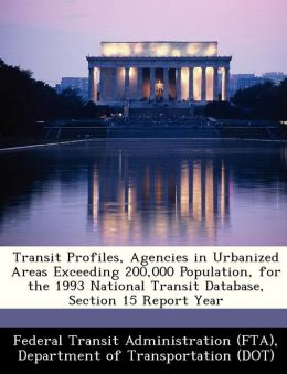 Transit Profiles, Agencies in Urbanized Areas Exceeding 200,000 Population, for the 1993 National Transit Database, Section 15 Report Year