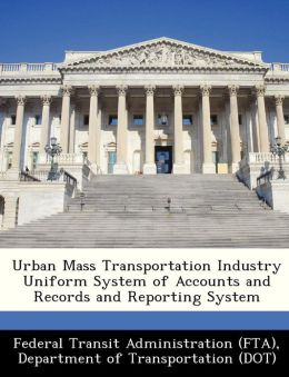 Urban Mass Transportation Industry Uniform System of Accounts and Records and Reporting System