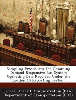Sampling Procedures for Obtaining Demand Responsive Bus System Operating Data Required Under the Section 15 Reporting System