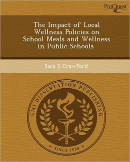 The Impact of Local Wellness Policies on School Meals and Wellness in Public Schools.
