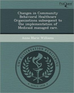 Changes in Community Behavioral Healthcare Organizations subsequent to the implementation of Medicaid managed care.