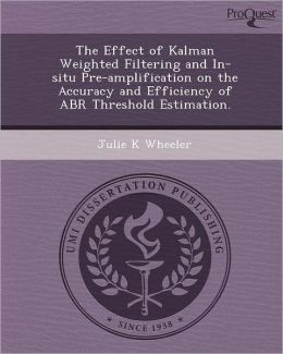 The Effect of Kalman Weighted Filtering and In-situ Pre-amplification on the Accuracy and Efficiency of ABR Threshold Estimation.