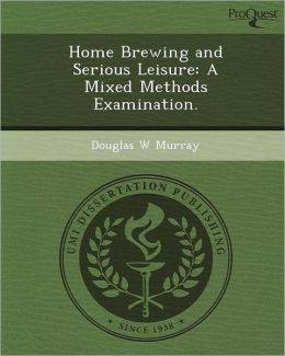 Home Brewing and Serious Leisure: A Mixed Methods Examination.