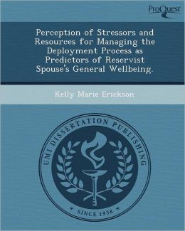 Perception of Stressors and Resources for Managing the Deployment Process as Predictors of Reservist Spouse's General Wellbeing.
