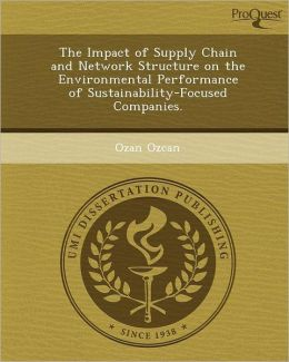 The Impact of Supply Chain and Network Structure on the Environmental Performance of Sustainability-Focused Companies.