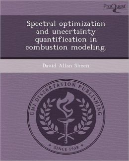 Spectral optimization and uncertainty quantification in combustion modeling.