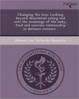 Changing the lens: Looking beyond disordered eating and into the meanings of the body, food and exercise relationship in distance runners .