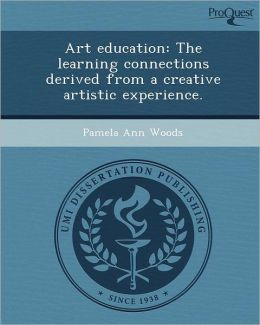 Art education: The learning connections derived from a creative artistic experience.