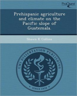 Prehispanic agriculture and climate on the Pacific slope of Guatemala.