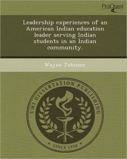 Leadership experiences of an American Indian education leader serving Indian students in an Indian community.