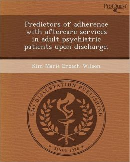 Predictors of adherence with aftercare services in adult psychiatric patients upon discharge.