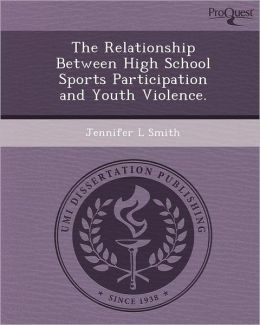 The Relationship Between High School Sports Participation and Youth Violence.