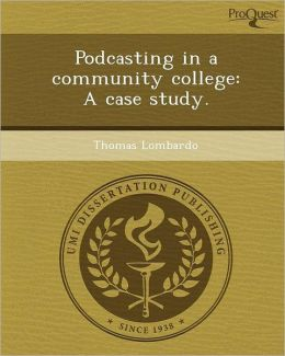Podcasting in a community college: A case study.
