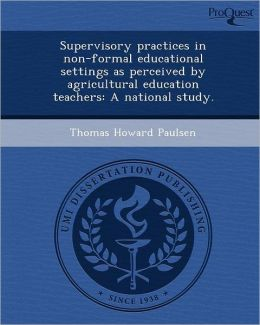 Supervisory practices in non-formal educational settings as perceived by agricultural education teachers: A national study.