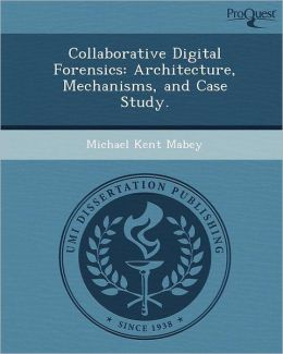 Collaborative Digital Forensics: Architecture, Mechanisms, and Case Study.
