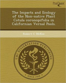 The Impacts and Ecology of the Non-native Plant Cotula coronopifolia in Californian Vernal Pools.